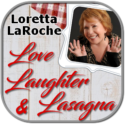 Loretta LaRoche Love Laughter and Lasagna